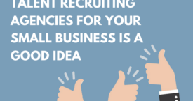 3 BIG Reasons Utilizing Talent Recruiting Agencies for Your Small Business is a Good Idea