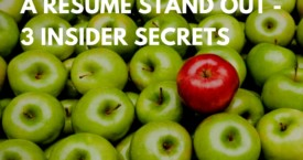 How to Make a Resume Stand Out – 3 Insider Secrets
