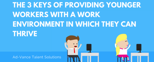 The 3 Keys of Providing Younger Workers with a Work Environment in Which They Can Thrive