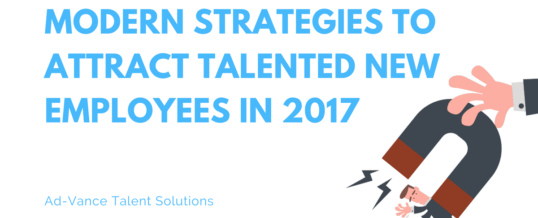 Modern Strategies to Attract Talented New Employees in 2017