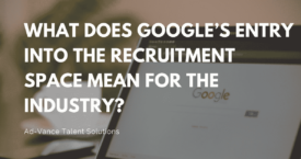 What Does Google's Entry Into the Recruitment Space Mean for the Industry?