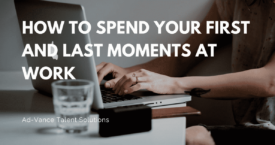 How to Spend Your First and Last Moments at Work