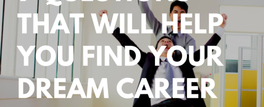 9 Questions That Will Help You Find Your Dream Career