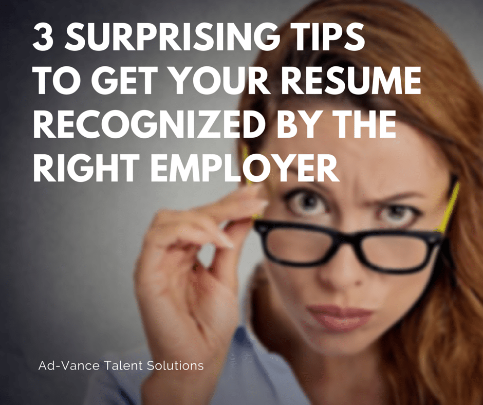 3 Surprising Tips to Get Your Resume Recognized by the Right Employer