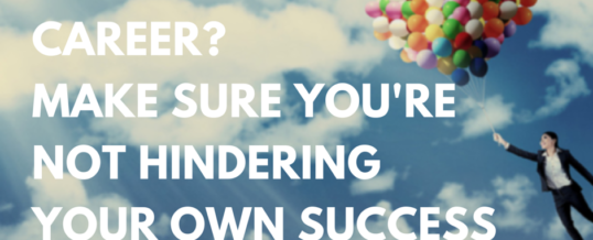 Looking to Advance in Your Career? Make Sure You're Not Hindering Your Own Success