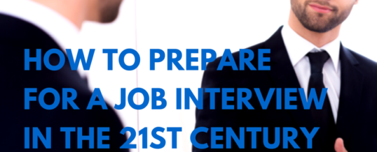 Before the Big Interview | How to Prepare for a Job Interview in the 21st Century