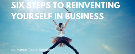 Six Steps to Reinventing Yourself in Business
