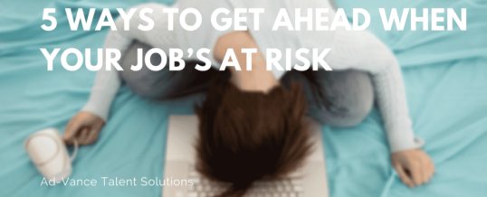 5 Ways to Get Ahead When Your Job's at Risk