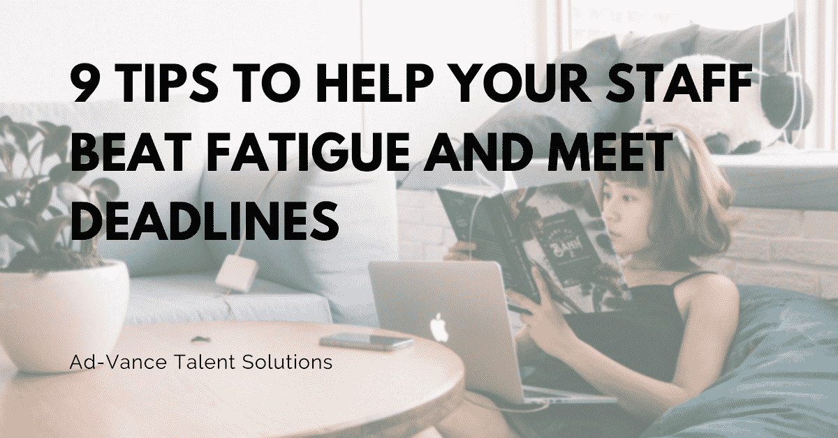 9 Tips to Help Your Staff Beat Fatigue and Meet Deadlines