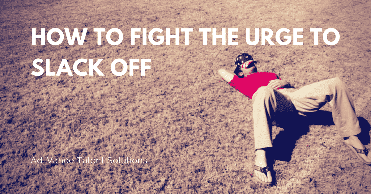 How to Fight the Urge to Slack Off