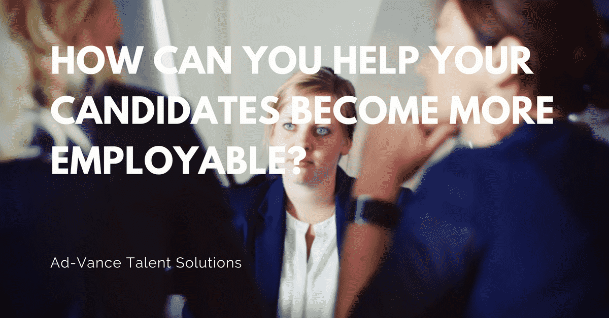 How Can You Help Your Candidates Become More Employable?